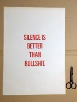 SILENCE IS BETTER THAN BULLSHIT (poster)