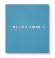 LIFE IS NOT ENOUGH