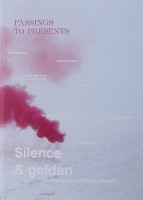Passings To Presents: Silence & Golden in the work of Filippo Minelli