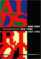 Aids Riot New York 1987-1994. Collectifs d'artistes face au Sida. Artist Collectives against Aids