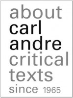 About Carl Andre Critical Texts since 1965