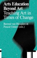 Arts Education Beyond Art: Teaching Art In Times Of Change