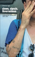 Shows, Signals, Unvernehmen: Collected Re- & Interviews 2005–2020