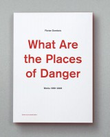 What Are the Places of Danger Works 1999–2009