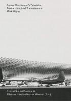 Konrad Wachsmann's Television. Post-architectural Transmissions