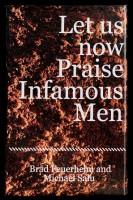 Let us now Praise Infamous Men: Special Edition