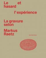 Le hasard et l'expérience, La gravure selon Markus Raetz