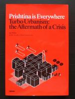 Prishtina is Everywhere. Turbo Urbanisme: the Aftermath of a Crisis