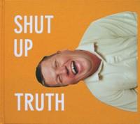 SHUT UP TRUTH