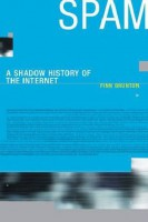 Spam .   Shadow History of the Internet