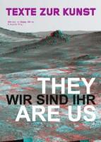 """Texte Zur Kunst 105 / March 2017 """"They are us / Wir sind ihr"""""""