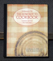 The How Not To Cookbook: Lessons learned the hard way (signed)