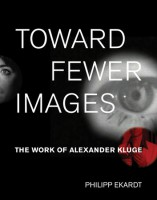 Toward Fewer Images. The Work of Alexander Kluge