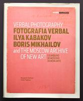 Verbal Photography: Ilya Kabakov, Boris Mikhailov and the Moscow Archive of New Art