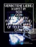 Verbotene Liebe: Kunst im Sog von Fernsehen / Forbidden Love: Art in the Wake of Television Camp