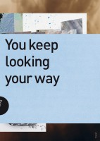 You keep looking your way