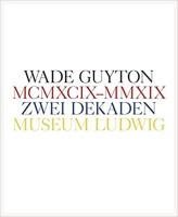 WADE GUYTON: MCMXCIX - MMXIX ZWEI DEKADEN - KÖLN, MUSEUM LUDWIG