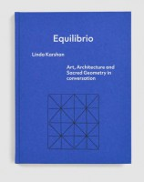Equilibrio: Linda Karshan – Art, Architecture and Sacred Geometry in conversation by Richard Davey